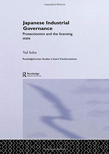 9780415334778: Japanese Industrial Governance: Protectionism and the Licensing State (Routledge Studies in Asia's Transformations)