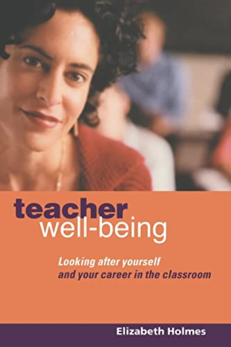 Teacher Well-Being: Looking After Yourself and Your Career in the Classroom (0415334985) by Holmes, Elizabeth