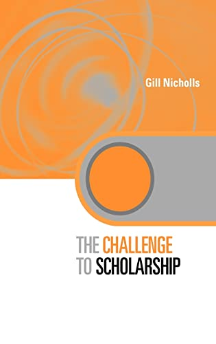 9780415335324: The Challenge to Scholarship: Rethinking Learning, Teaching and Research (Key Issues in Higher Education)