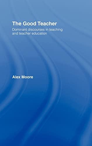 9780415335645: The Good Teacher: Dominant Discourses in Teacher Education