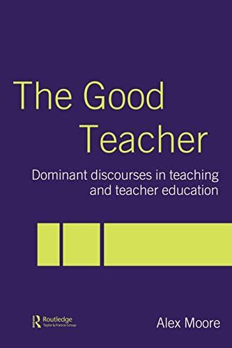 9780415335652: The Good Teacher: Dominant Discourses in Teacher Education