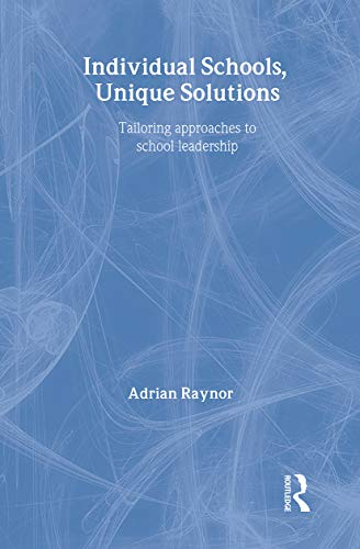 Individual Schools, Unique Solutions: Tailoring Approaches to School Leadership: Raynor, Adrian