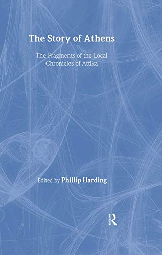 9780415338080: The Story of Athens: The Fragments of the Local Chronicles of Attika (Routledge Sourcebooks for the Ancient World)