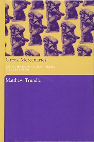Greek Mercenaries From the Late Archaic Period to Alexander