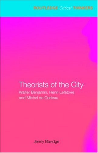 9780415338523: Theorists of the City: Walter Benjamin, Henri Lefebvre and Michel de Certeau (Routledge Critical Thinkers)