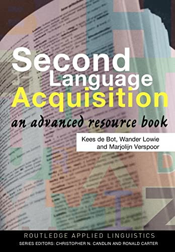 Second Language Acquisition: An Advanced Resource Book: Kees de Bot,Marjolijn Verspoor,Wander Lowie