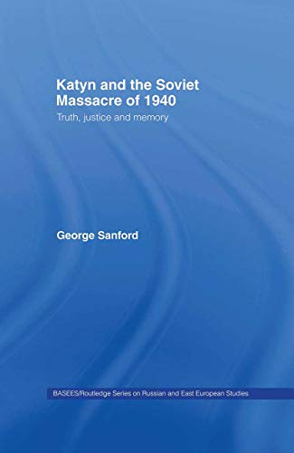 9780415338738: Katyn and the Soviet Massacre of 1940: Truth, Justice and Memory (BASEES/Routledge Series on Russian and East European Studies)