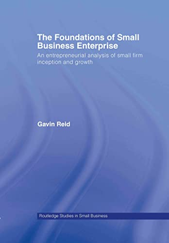 The Foundations of Small Business Enterprise: An Entrepreneurial Analysis of Small Firm Inception ...