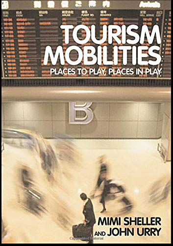 9780415338783: Tourism Mobilities: Places to Play, Places in Play: Places to Stay, Places in Play