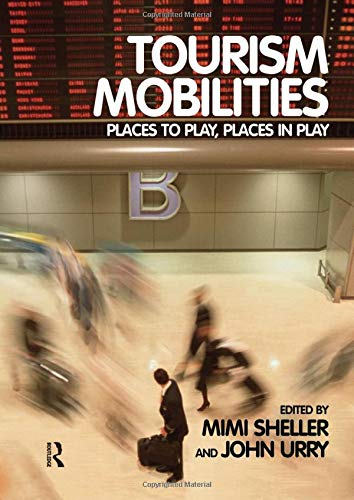9780415338790: Tourism Mobilities: Places to Play, Places in Play
