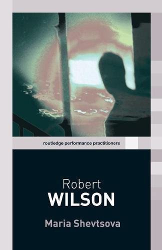 9780415338813: Robert Wilson (Routledge Performance Practitioners)