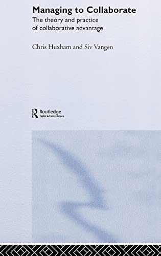 9780415339193: Managing to Collaborate: The Theory and Practice of Collaborative Advantage