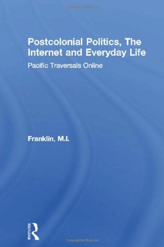 9780415339407: Postcolonial Politics, The Internet and Everyday Life: Pacific Traversals Online (Routledge Advances in International Relations and Global Politics)
