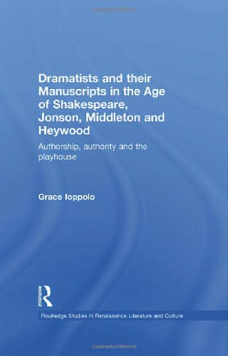 9780415339650: Dramatists and Their Manuscripts in the Age of Shakespeare, Jonson, Middleton, and Heywood: Authorship, Authority, and the Playhouse (Routledge Studies in Renaissance Literature and Culture)