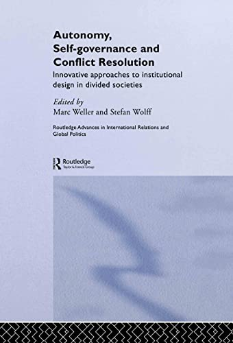 9780415339865: Autonomy, Self-Governance, and Conflict Resolution: Innovative Approaches to Institutional Design in Divided Societies (Routledge Advances in International Relations and Global Politics)