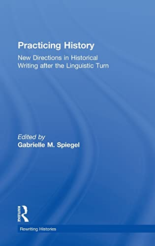 9780415341073: Practicing History: New Directions in Historical Writing after the Linguistic Turn (Rewriting Histories)