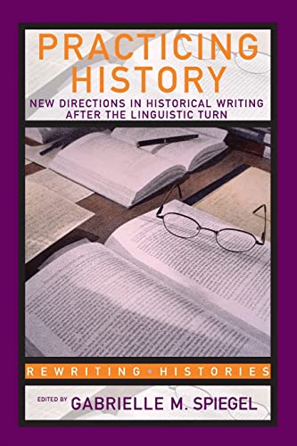 9780415341080: Practicing History: New Directions in Historical Writing after the Linguistic Turn (Rewriting Histories)