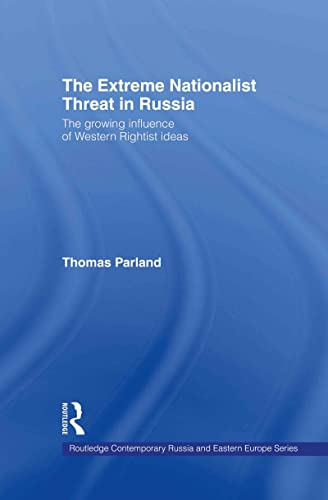 Extreme Nationalist Threat In Russia (Routledge Contemporary Russia And Eastern Europe Series)