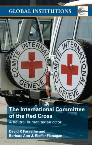9780415341516: The International Committee of the Red Cross: A Neutral Humanitarian Actor (Global Institutions)