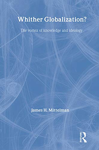 9780415341523: Whither Globalization?: The Vortex of Knowledge and Ideology (Rethinking Globalizations)