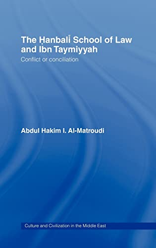 9780415341561: The Hanbali School of Law and Ibn Taymiyyah: Conflict or Conciliation (Culture and Civilization in the Middle East)