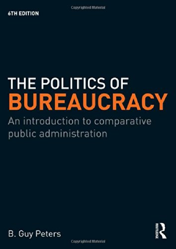 The Politics of Bureaucracy: An Introduction to Comparative Public Administration: B. Guy Peters