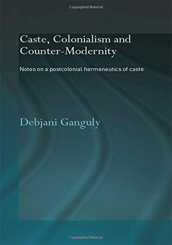 9780415342940: Caste, Colonialism and Counter-Modernity: Notes on a Postcolonial Hermeneutics of Caste