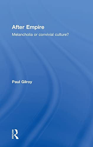 9780415343077: After Empire: Melancholia or Convivial Culture?: Multiculture or Postcolonial Melancholia