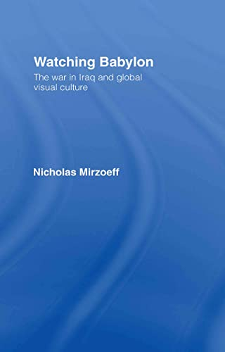 9780415343091: Watching Babylon: The War in Iraq and Global Visual Culture