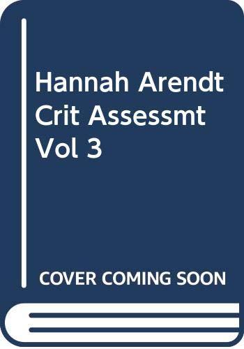 9780415343336: Hannah Arendt Crit Assessmt Vol 3
