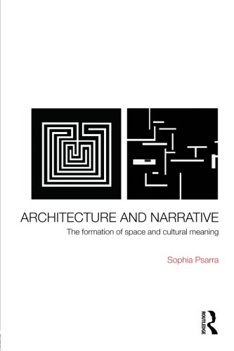 Architecture and Narrative: The Structure of Space and Cultural Meaning: The Formation of Space and...
