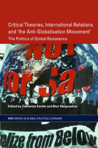 9780415343909: Critical Theories, IR and 'the Anti-Globalisation Movement': The Politics of Global Resistance (RIPE Series in Global Political Economy)