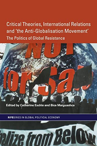 9780415343916: Critical Theories, IR and 'the Anti-Globalisation Movement': The Politics of Global Resistance (RIPE Series in Global Political Economy)