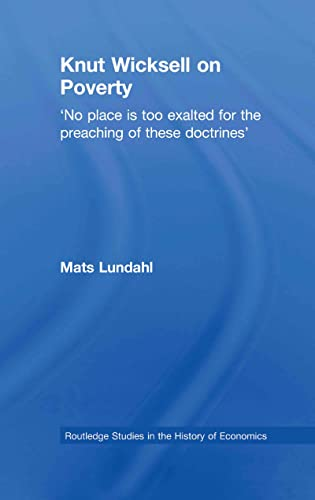 Knut Wicksell on the Causes of Poverty and Its Remedy: Lundahl, Mats