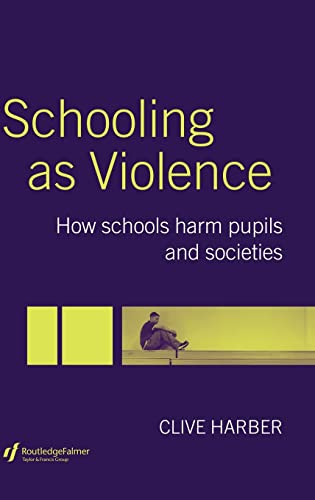 9780415344333: Schooling as Violence: How Schools Harm Pupils and Societies