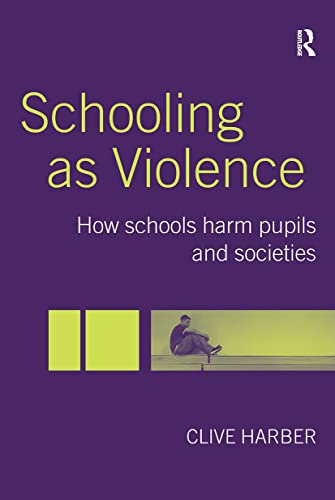 9780415344340: Schooling as Violence: How Schools Harm Pupils and Societies