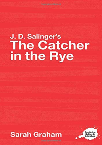 9780415344524: J.D. Salinger's The Catcher in the Rye: A Routledge Study Guide (Routledge Guides to Literature)