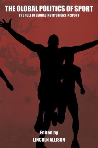 9780415346023: The Global Politics of Sport: The Role of Global Institutions in Sport (Sport in the Global Society)