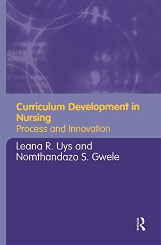 Curriculum Development in Nursing: Process and Innovation: Editor-Leana Uys; Editor-Nomthandazo