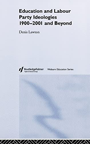 Education and Labour Party Ideologies 1900-2001and Beyond: Denis Lawton