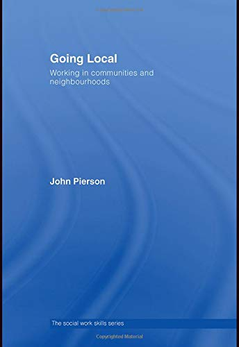 Going Local: Working in communities and neighbourhoods (The Social Work Skills Series) (0415347807) by Pierson, John