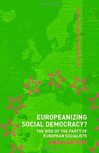 9780415348034: Europeanizing Social Democracy?: The Rise of the Party of European Socialists (Routledge Advances in European Politics)