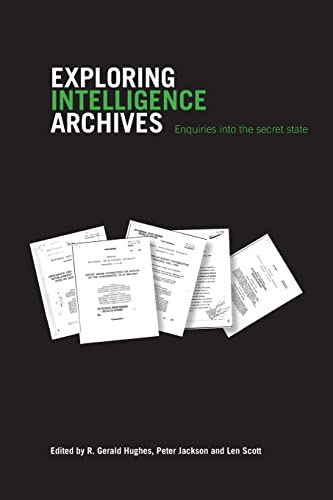 9780415349727: Exploring Intelligence Archives: Enquiries into the Secret State (Studies in Intelligence)