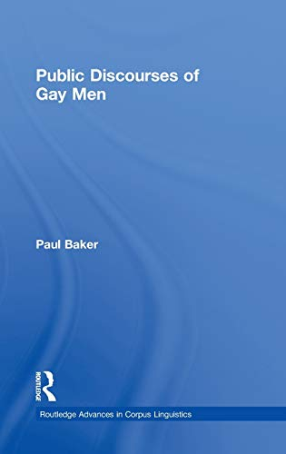 Public Discourses of Gay Men (Routledge Advances in Corpus Linguistics) (0415349737) by Paul Baker
