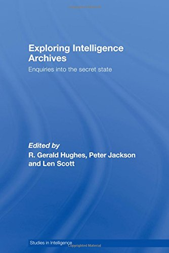 9780415349987: Exploring Intelligence Archives: Enquiries into the Secret State (Studies in Intelligence)