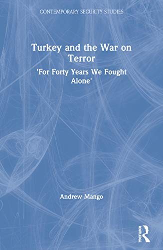 9780415350020: Turkey and the War on Terror: For Forty Years We Fought Alone (Contemporary Security Studies)