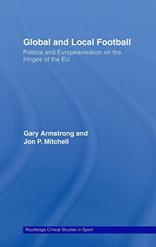 9780415350174: Global and Local Football: Politics and Europeanization on the Fringes of the EU (Routledge Critical Studies in Sport)