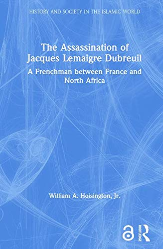9780415350327: The Assassination of Jacques Lemaigre Dubreuil: A Frenchman between France and North Africa (History and Society in the Islamic World)