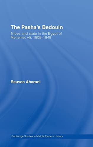 9780415350365: The Pasha's Bedouin and Tribes and State in the Egypt of Mehmet 'Ali 1805-1848 (Middle East Studies: History, Politics & Law)