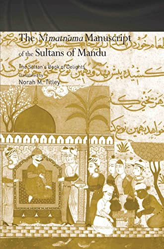 9780415350594: The Ni'matnama Manuscript of the Sultans of Mandu: The Sultan's Book of Delights (Routledge Studies in South Asia)